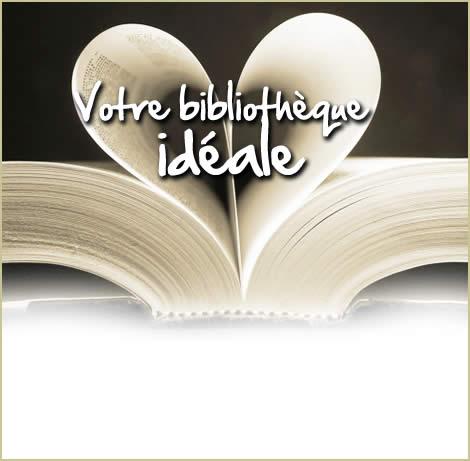 Votre bibliothèque idéale