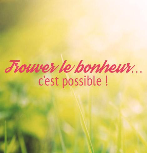 Trouver le bonheur... c'est possible !
