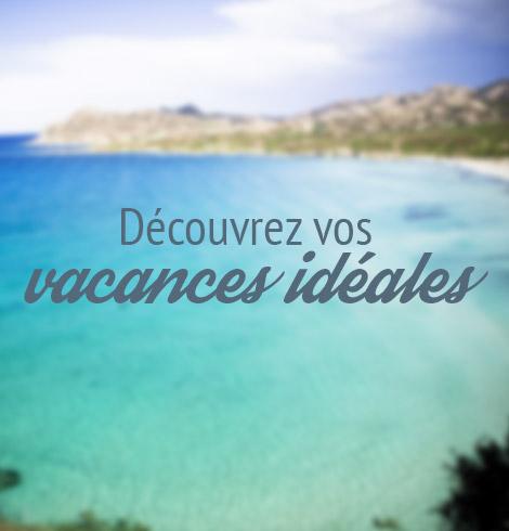 Découvrez vos vacances idéales